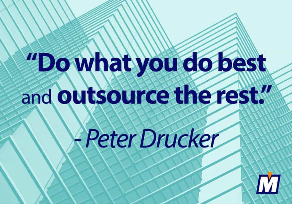 """Peter Drucker said """"do what you do best and outsource the rest"""""""